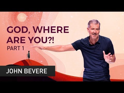 God, Where Are You?! Part 1 by John Bevere | Heart of God Church
