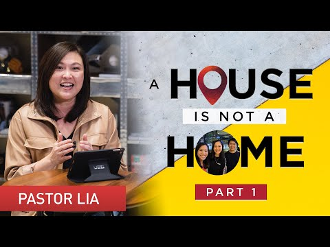 A House Is Not A Home (Part 1) | Pastor Cecilia Chan (Pastor Lia)