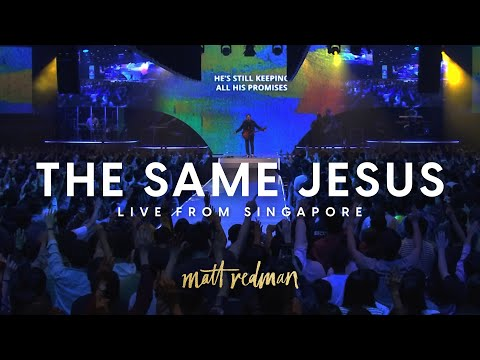 Matt Redman - The Same Jesus (Live at Heart of God Church Singapore)