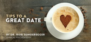 Dr. Robi's Tips to a Great Date!